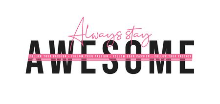 Always stay awesome, inspirational quote for t-shirt design. T-shirt design with slogan. Vector