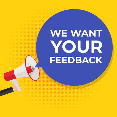 We Want Your Feedback Background. Hand with Megaphone and Speech Bubble Vector Illustration EPS10