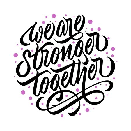 We are stronger together - design with hand lettering. Typography with calligraphic inscription with flourishing in circle shape. Vector.