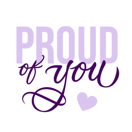 Proud of you - modern card template with calligraphic inscription and font. Vector typography.