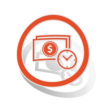 sign orange: Dollar time sign sticker, orange circle with image inside, on white background Illustration