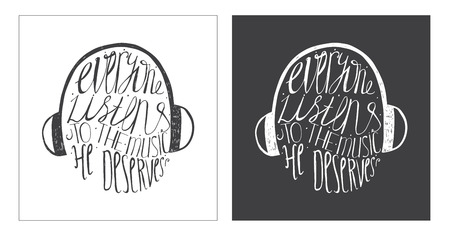 philosophy of music: Hand drawn motivating lettering art work, dedicated to music and its meaning in our life. Everyone listens to the music he deserves. Isolated on background vector illustration with headphones.