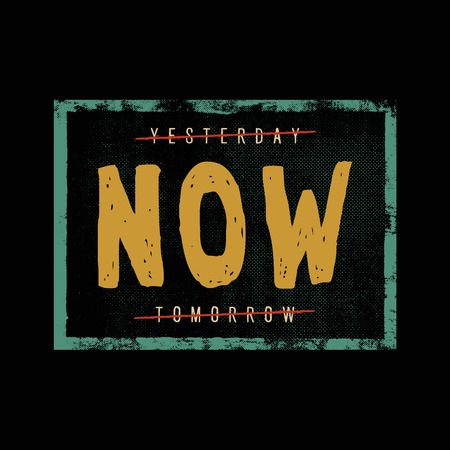 yesterday now tomorrow. motivation quote. inspiring typography grunge poster or t-shirt print concept