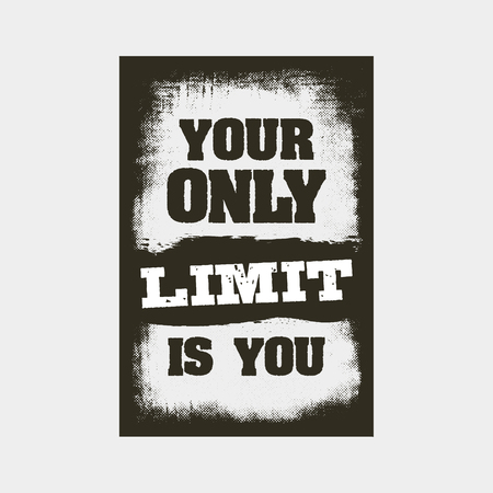 your only limit is you. motivation quote. inspiring typography grunge poster or t-shirt print concept