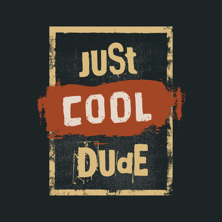Just cool dude. motivation quote. inspiring typography grunge poster or t-shirt print concept