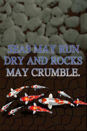 suitor: SEAS MAY RUN DRY AND ROCKS MAY CRUMBLE.