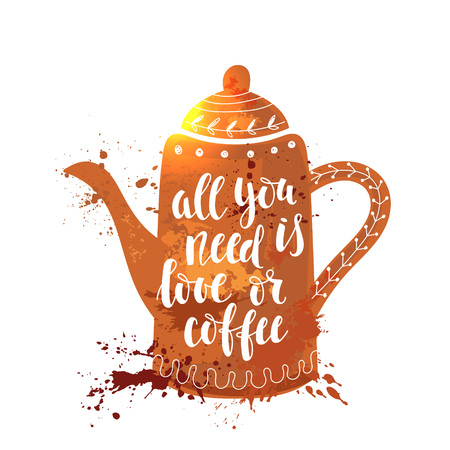 Vector illustration of coffee pot silhouette All you need is love or coffee calligraphic and lettering poster or postcard.Cute design in watercolor style.