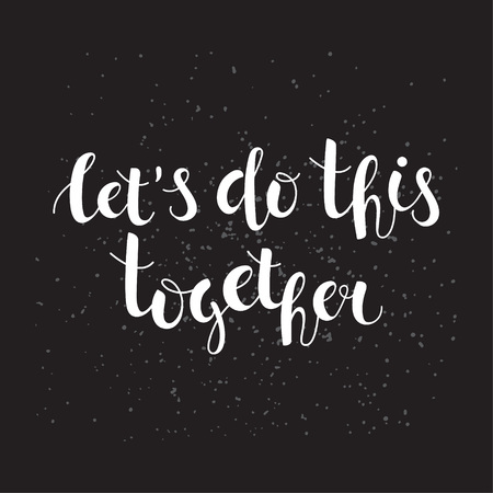 Lettering Lets do this together on black background. Inspirational quote handwritten with brush, custom lettering for posters, t-shirts and cards. Иллюстрация