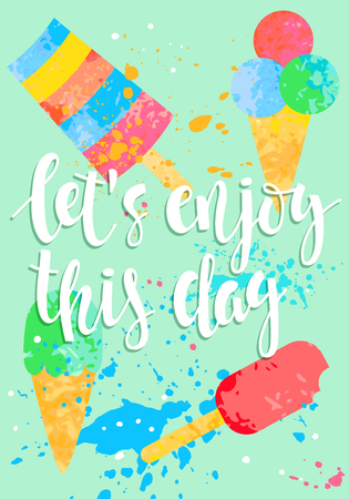 Lets enjoy this day poster with ice cream. Summer inspiring illustration. Vector illustration.