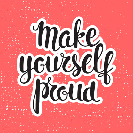 Make yourself proud - motivational quote.  Perfect design element for banner, flyer, postcard or poster. Illustration