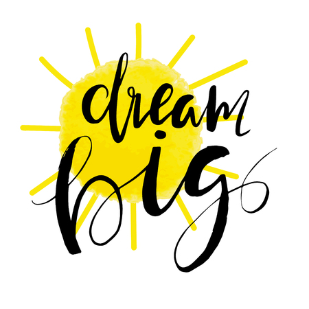 Dream big -  inspirational quote, typography art. Motivational phase on white background with sun (can use for posters, cards design)