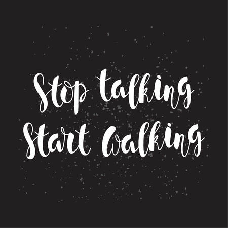 Monochrome motivational poster with a hand-written lettering stop talking, start walking  on a black background. Inspirational quote handwritten with  brush, custom lettering for posters, t-shirts and cards.