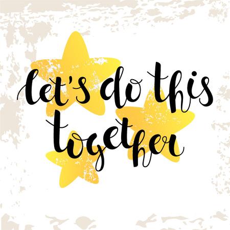 "Hand-written lettering ""Let's do this together"" on the vintage background. A motivational poster about friendship and helping. Vector illustration."