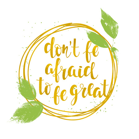 Dont be afraid to be great lettering.  Positive quote handwritten with golden texture, lettering for posters, t-shirts and cards