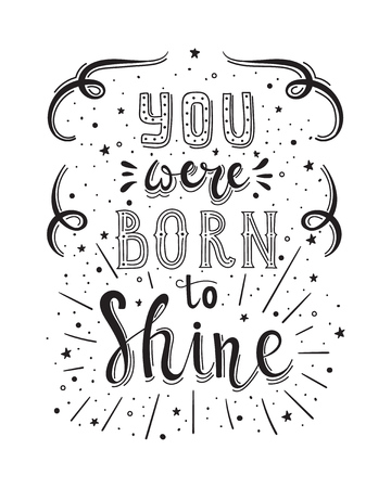You were born to shine motivational lettering. Hand drawn illustration for T-shirt and postcard design.
