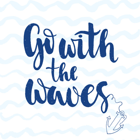 Go with the wavesinscription on the wavy stripes background with anchor. Calligraphic phrase for your design.