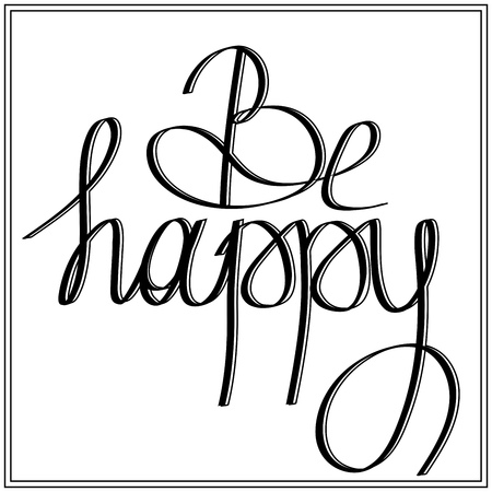 to be: Hand drawn lettering BE HAPPY on white background vector illustration Illustration