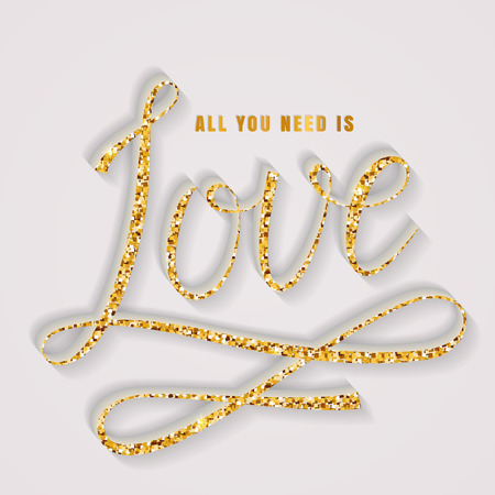 love letters: All you need is love. Romantic luxurious card with handwritten lettering. Typography banner with golden glitter inscription. Vector illustration.