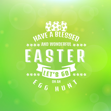 egg hunt: Have a blessed and wonderful Easter! Lets go on an egg hunt. Typographic greeting card. Blurred background with bokeh. Vector illustration. Illustration