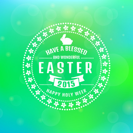 blessed: Have a blessed and wonderful Easter 2015! Happy Holy Week. Typographic greeting card. Blurred background with bokeh. Vector illustration. Illustration