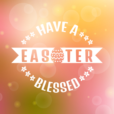 blessed: Have a blessed Easter! Typographic greeting card. Blurred background with bokeh. Vector illustration.