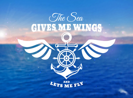 Emblem with anchor, wings, steering wheel and inspirational quote. Nautical banner with blurred sea background.