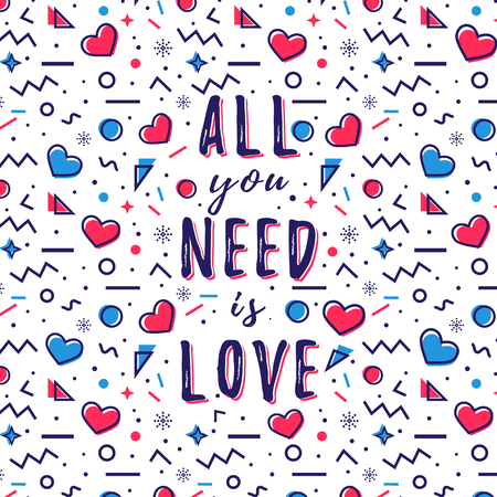 All you need is love. Trendy poster with romantic quote, hearts and abstract geometric background in Memphis style. Vector illustration.