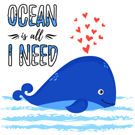 Illustration with cute whale and slogan - Ocean is all i need. Vector print for card, poster, children wear or other design.