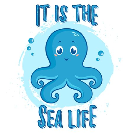 Illustration with cute octopus and slogan - It is the Sea Life. Vector print for poster in the nursery, children wear or other design.