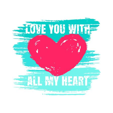 Love print with heart, brush strokes and phrase - Love you with all my heart. Hand drawn illustration isolated on white background. Vector design for Valentine's day or other romantic decoration.