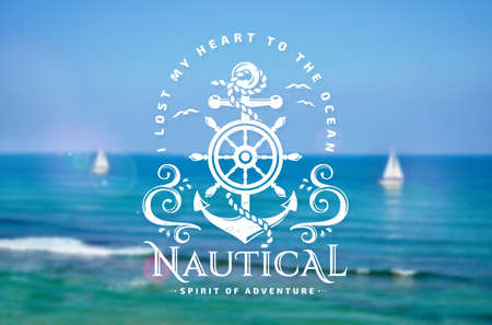 Vector emblem with anchors, steering wheel, sea waves and quote I lost my heart to the ocean. Nautical banner with blurred marine background.