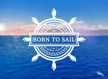 Vector emblem with steering wheel and inspirational quote Born to sail. Nautical banner with blurred sea background.