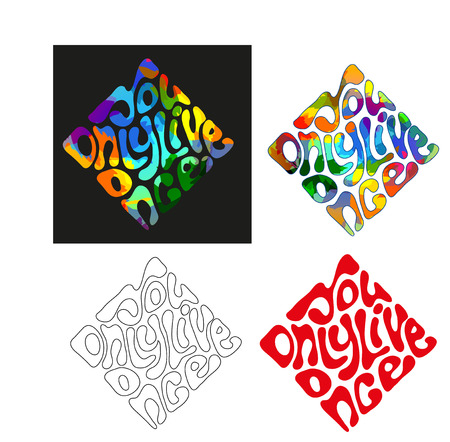 phrases: You only live once - a set of phrases in different backgrounds lettering in the form. It can be used to print on a T-shirt, banner, poster, postcard