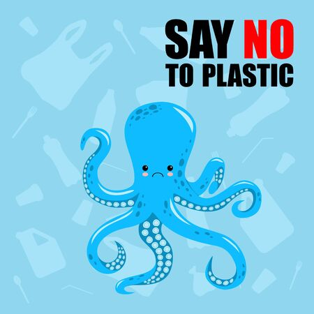 No to plastic. Stop ocean plastic pollution. Recycling plastic. Ecological problem and catastrophe. Say no to plastic. Creative vector template poster, banner, flyer, social advertisement, Cute sad octopus. Kawaii style Ilustracja