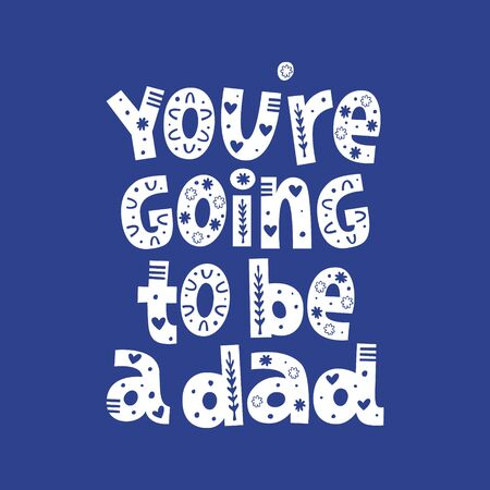 You're going to be a dad hand drawn vector lettering with ornament. Quote for gender reveal party, baby shower invitation card Vektorgrafik