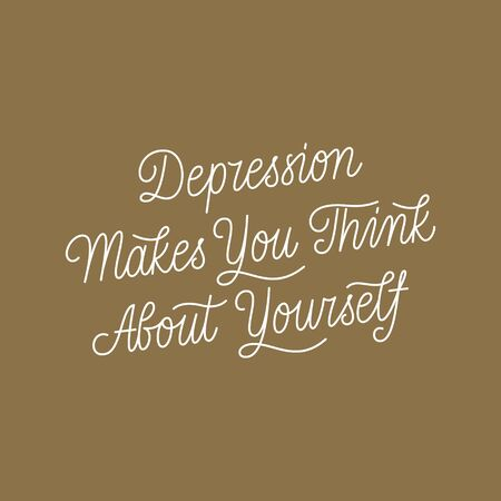 Depression makes you think about yourself hand drawn vector lettering. Motivating phrase to cope with depression poster.