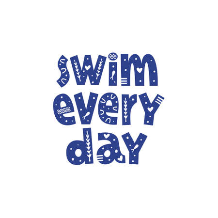 Swim every day hand drawn lettering with decor. Motivating phrase for swimming school, pool. Healthy lifestyle poster.