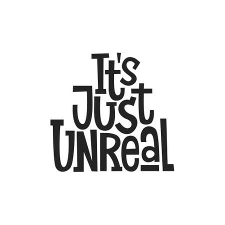 It's just unreal vector hand drawn lettering. Motivational sport quote black and white illustration. Modern slang phrase sketch inscription. Positive lifestyle poster.