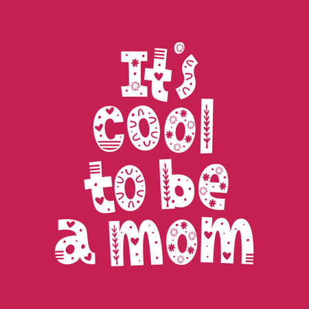 It's cool to be a mom hand drawn vector lettering with ornament. Quote for gender reveal party, baby shower invitation card, t-shirt print