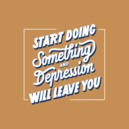 Start doing something and depression will leave you hand drawn vector lettering. Motivating phrase to cope with depression poster. Illustration