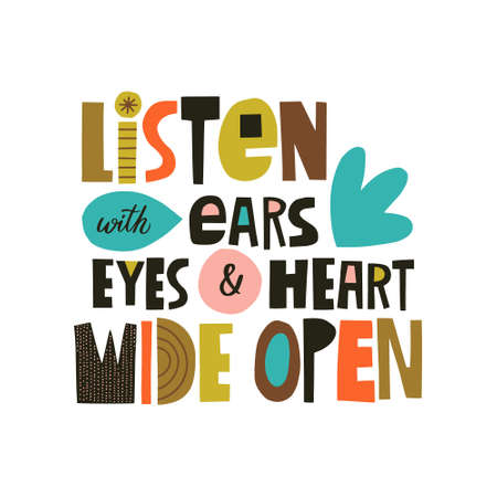 Listen with ears, eyes and heart wide open hand drawn lettering. Colorful paper applique style. Vector illustration for lifestyle poster. Life coaching phrase for a personal growth.