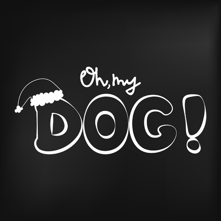 Vector illustration with handwritten quote Oh my dog on a blackboard. Useful for T-shirt and greeting cards