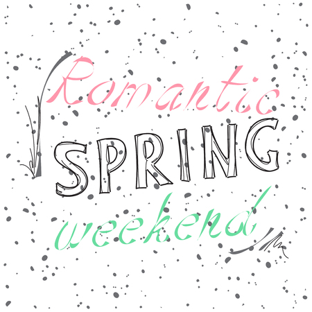 romantic: Text romantic spring weekend. Hand drawn lettering