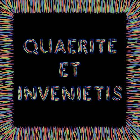 Quaerite et invenietis. Latin phrase meaning Look for and will find. Inspirational quote in abstract colorful square frame. Vector.