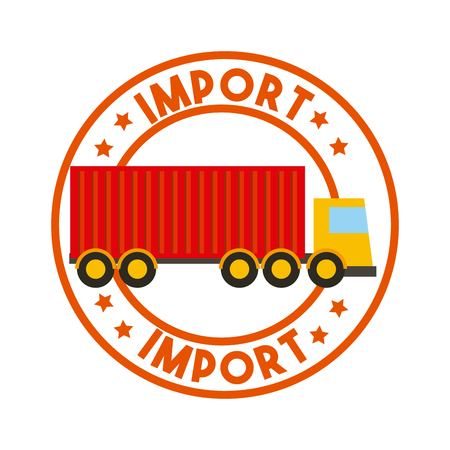 stamp of import with cargo truck icon inside. export and import colorful design. vector illustration