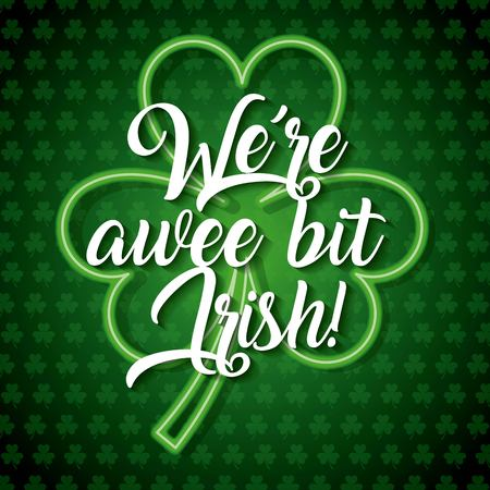 We are awee bit irish glowing clover in green background vector illsutration