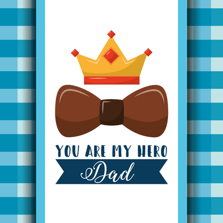 You are my hero dad brown bow crown ribbon and checkered background design vector illustration