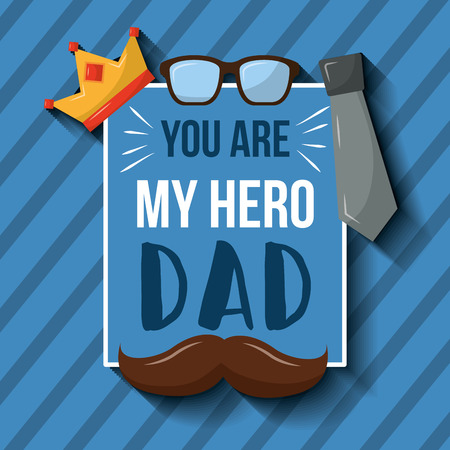 You are my hero dad card mustache crown glasses necktie stripes background vector illustration