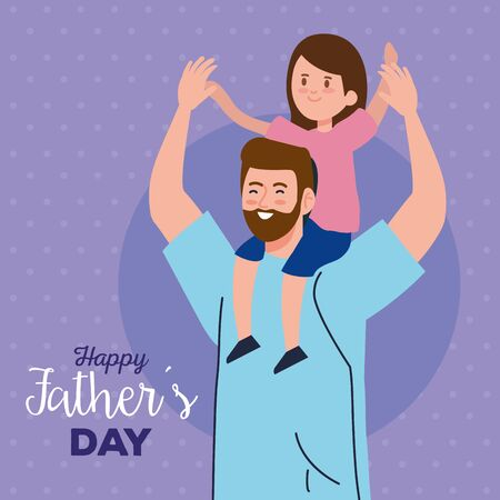 happy fathers day greeting card and dad carrying daughter vector illustration design