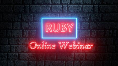 3D illustration of glowing neon signboard of Ruby online webinar. Coding concept. Concept of Ruby programming language online learning